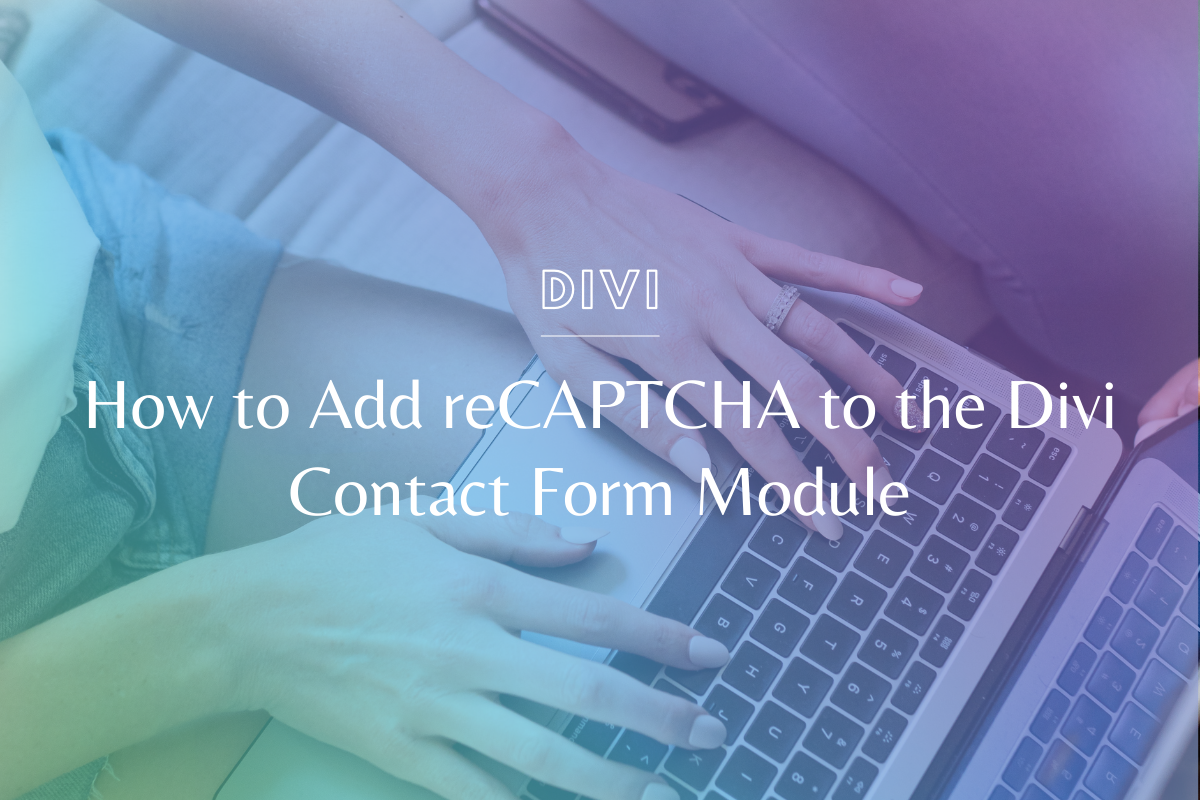 How to Add reCAPTCHA to the Divi Contact Form Module