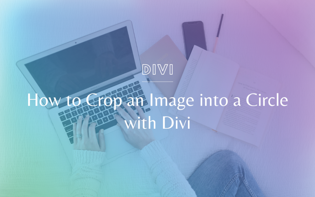 How to Crop an Image into a Circle with Divi