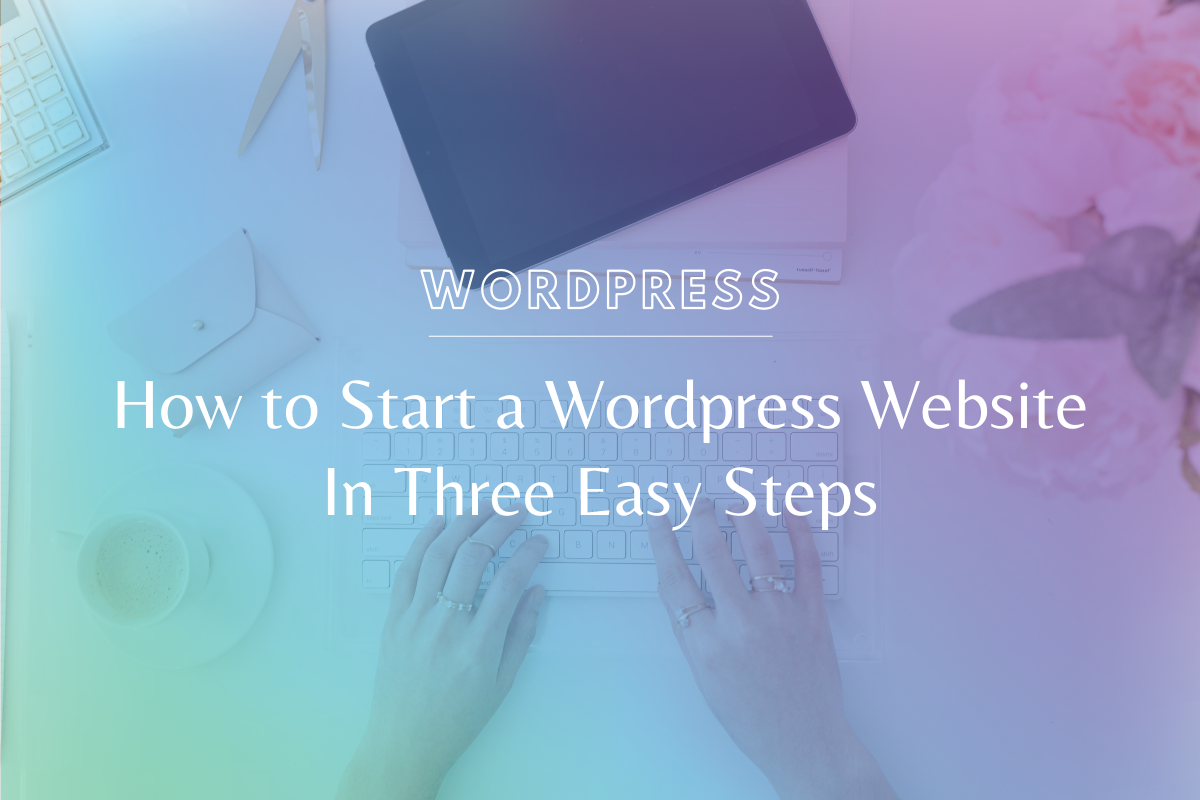 How to Start a WordPress Website In Three Easy Steps